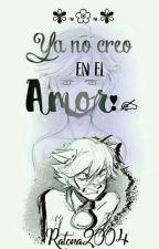 Ya no creo en el amor(Chat noir y tu) by melimendoza_13