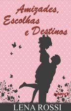 Amizades, Escolhas e destinos by Lenarossi