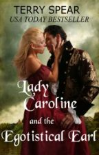 Lady Caroline and the Egotistical Earl by TerrySpear