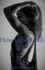 How to be a bad girl by Shadow_Kiss_bond