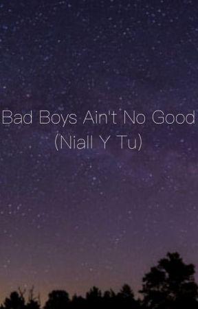 Bad Boys ain't no good (Niall y tu)  by TabataDiez