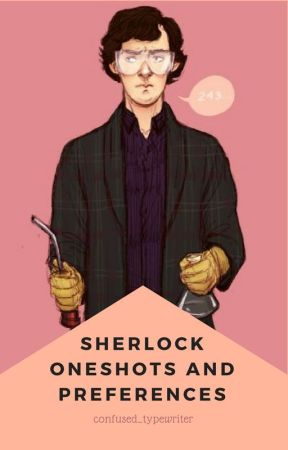 SHERLOCK Preferences and Oneshots by Oliveo5Ever