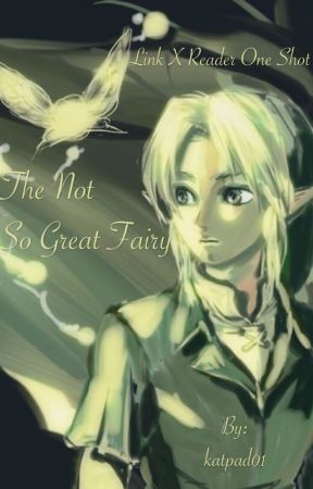 The Not So Great Fairy (Link X Reader One Shot) by katpad01