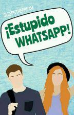 ¡Estúpido Whatsapp! #WowAwards2k17 #Wattys2017 by sleepnthedream