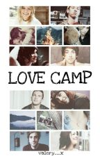 •LOVE CAMP•     [kellic/jardougall/joshler/jalex] by alittlestray