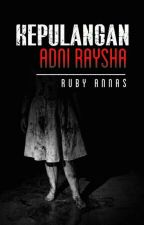 KEPULANGAN ADNI RAYSHA by Ruby_Annas