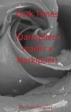 Dark Times (Darkiplier x reader x Markiplier) by Junebug227