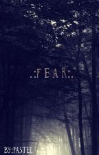 .:F E A R:. by ChewyCactus