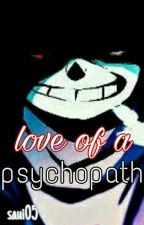 love of a psychopath Murder Sans X Reader by saui05