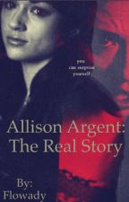 Allison Argent: The Real Story by Flowady