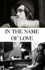 In The Name Of Love. (Kellic) by GabiiTShipper