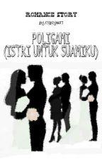 POLIGAMI (ISTRI UNTUK SUAMIKU) by FebiYanti9