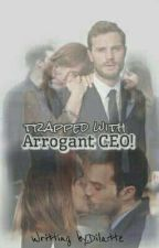 Trapped With Arrogant CEO! by dilatte