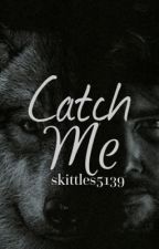 Catch Me by skittles5139