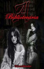A Bibliotecária ~Camren~ G!P by 5hawnMendes