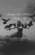 Saving Our Kind   A Witches Rp by THEBAE404