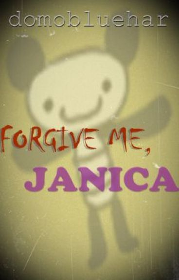Forgive me, Janica (ONE SHOT) by domobluehar