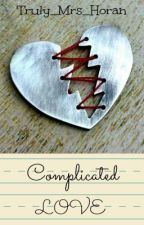 Complicated Love // Niall Horan *under editing* by Truly_Mrs_Horan