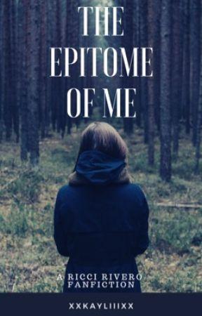 The Epitome Of Me by xxkayliiixx