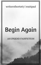 Begin Again » IPKKND AU   [monthly updates] by writerofsorts67