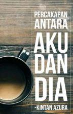Percakapan Antara Aku dan Dia by KintanDwiPutriAzura