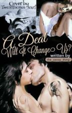 A Deal- Will It Change Us by the_sassy_thing