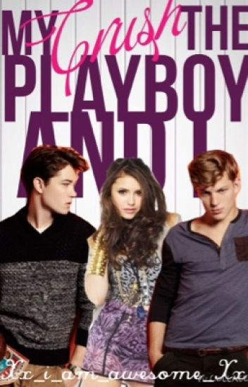 My Crush,The Playboy And I