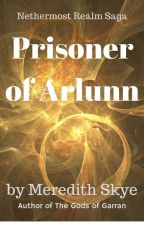Nethermost Realm: Prisoner of Arlunn by Meredithskye