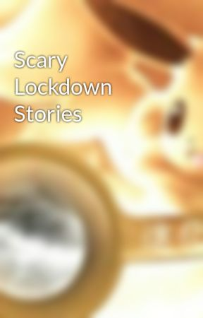 Scary Lockdown Stories - shelter in place - Wattpad