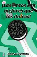 ¡Las Oreos son mejores que los dulces! by ChicoPerdido