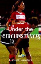 Under the Circumstances  by uswntfanatics