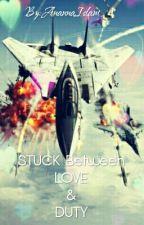 STUCK BETWEEN LOVE & DUTY ✔ by AnannaIslam