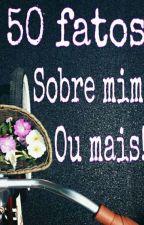 50 Fatos Sobre Mim Ou Mais! 🌸 by litleecat