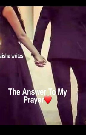 When My Prayers Got Answered♡ by aaishawrites