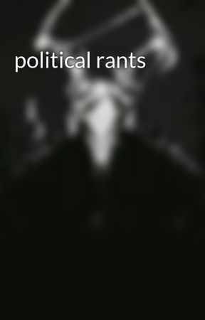 political rants by edgyzeal