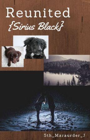 Reunited (A Sirius Black Fanfiction) by 5th_Marauder_J