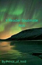 X reader Soulmate AUs by Knight_of_Void