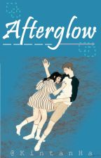 Afterglow [Completed✔] by KintanHa