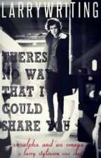There's No Way That I Could Share You - Larry Stylinson A/B/O two-shot by LarryWriting