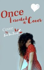 Once I created a Cover  •temporarily closed•                          by LinnTheFreak