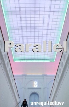 Parallel by unrequitedluvv