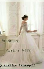 The Billionaire Martir Wife by AnalizaMananquil
