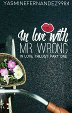 In Love With Mr. Wrong (ManxMan) In Love Trilogy: Part One  by YasmineFernandez9984