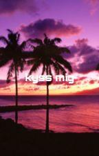Kiss me by aishgenius