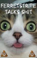 Ferretstripe Talks Shit  by Ferretstripe