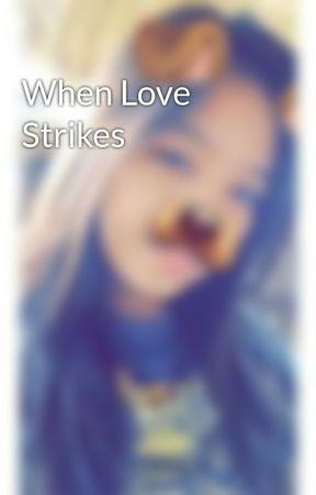 When Love Strikes by MioneShana