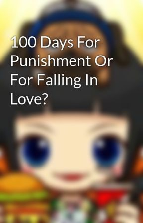 100 Days For Punishment Or For Falling In Love? by Denise_kuksy