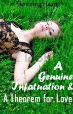 A Genuine Infatuation & A Theorem for Love (Edited Version) by surviving_heart952