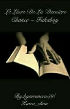 Le livre de la dernière chance {Fukaboy} [ARRÊTÉE] by Kiara_chan