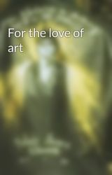 For the love of art by Assassinatedbeauty